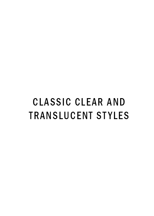 Classic clear and translucent styles