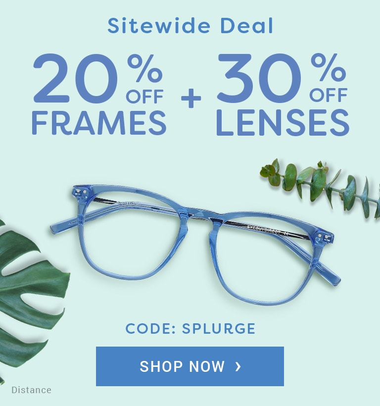 Take your glasses to the next level!  Sitewide Deal 20% off all frames  30% off all lenses   Code: S