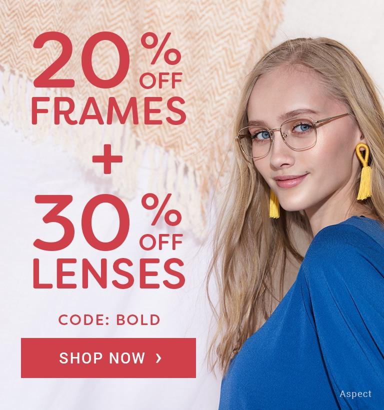 20% Off Frames + 30% Off Lenses  Code: BOLD