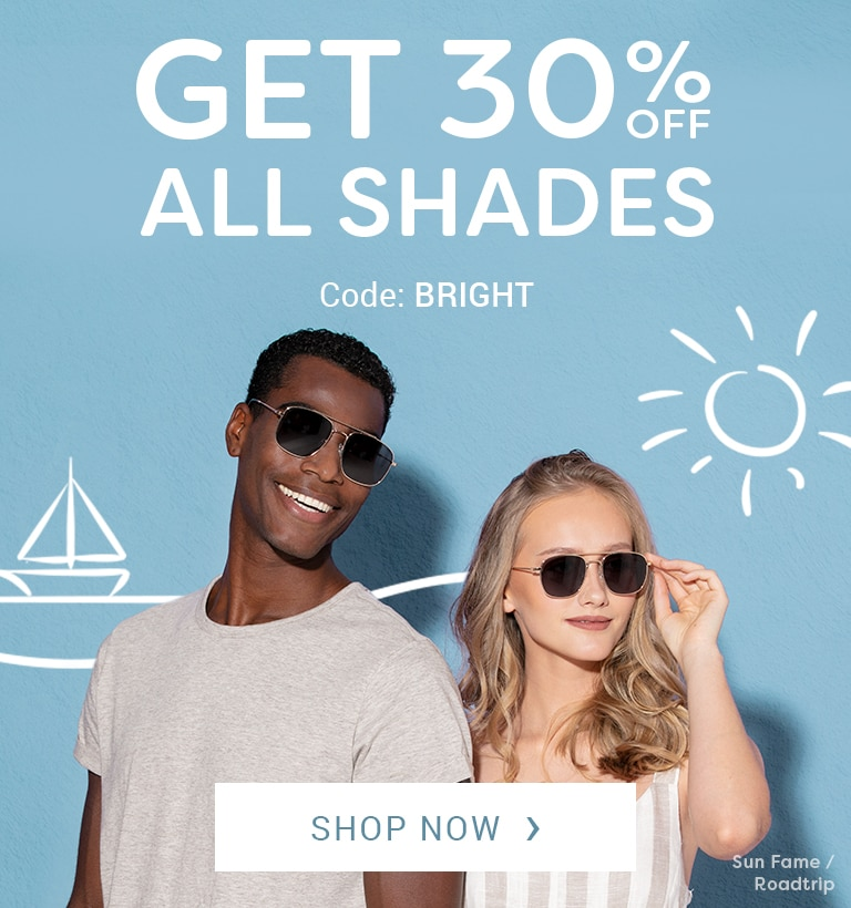 Get 30% Off All Sunglasses  Including all frames with sun lenses  Code: BRIGHT  Shop Now