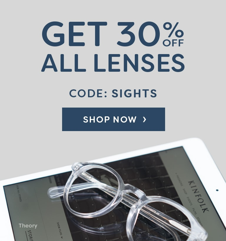 Upgrade your eyesight!  Get 30% Off All Lenses  Code: SIGHTS
