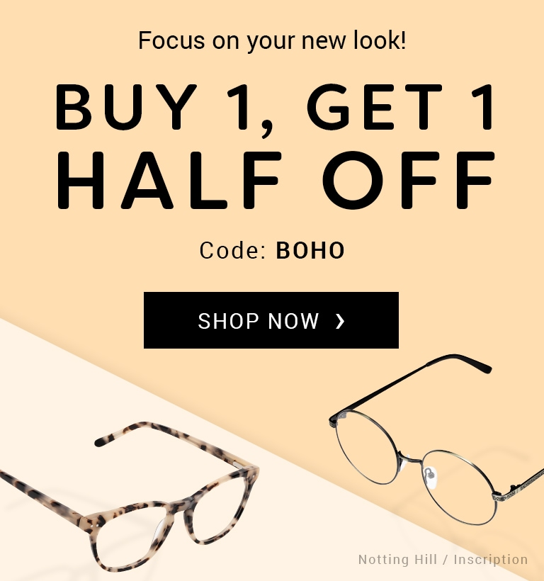 Focus on your new look! Buy 1, Get 1 HALF OFF