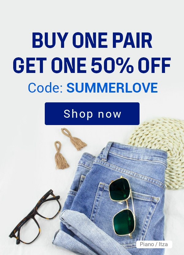 Summer Specs Appeal  Buy One Pair  Get One 50% off  Code: SUMMERLOVE CTA: [Shop Now]