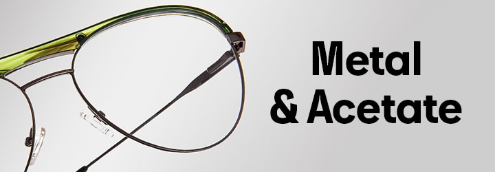 Metal & Acetate  Looking for a dynamic eyewear duo? See our metal frames with eye-catching aceta