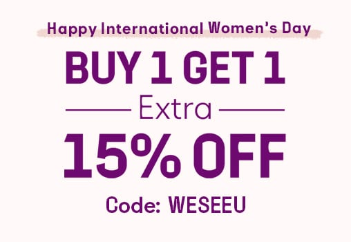 Happy International Women's Day  BUY 1 GET 1 + 15% OFF CODE: WESEEU