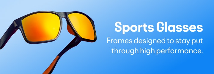 Sports Glasses  Frames specially designed for movement. Lightweight, comfortable, and most important