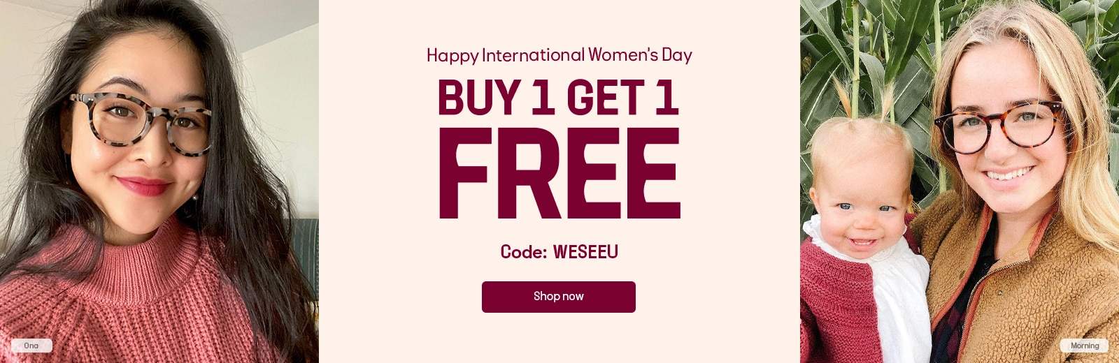 Happy International Women's Day  BUY 1 GET 1 FREE  CODE: WESEEU