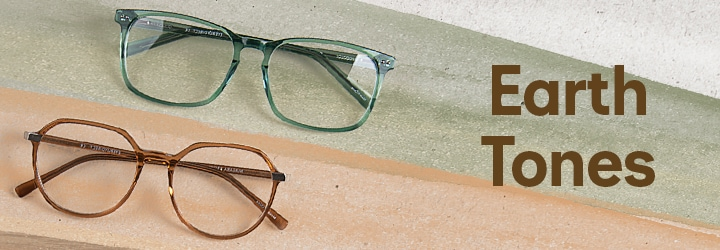 Earth Tones  Satisfy your wanderlust with our most down-to-earth frames, featuring a natural color p