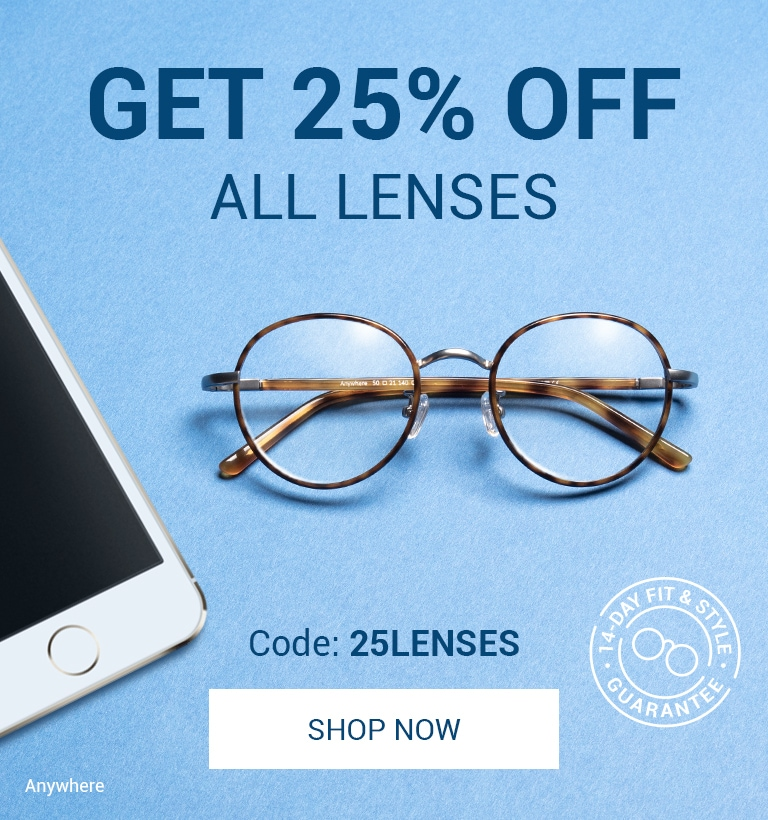 Get 25% Off ALL Lenses Protect your eyes from digital screens Code: 25LENS